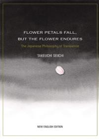 Flower Petals Fall, but the Flower Endures: The Japanese Philosophy of Transience