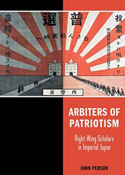 Arbiters of Patriotism: Right-Wing Scholars in Imperial Japan
