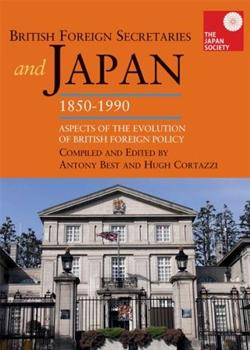 British Foreign Secretaries and Japan, 1850-1990