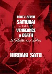 Forty Seven Samurai : A Tale of Vengeance and Death in Haiku and Letters