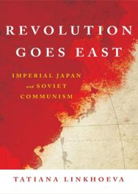 Revolution Goes East: Imperial Japan and Soviet Communism