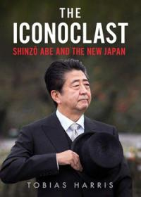 The Iconoclast: Shinzo Abe and the New Japan