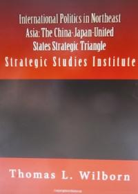International Politics in Northeast Asia: The China-Japan-United States Strategic Triangle