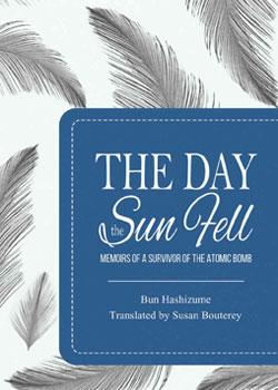 The Day the Sun Fell: Memoirs of a Survivor of the Atomic Bomb